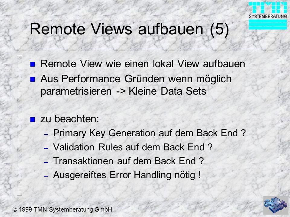 © 1999 TMN-Systemberatung GmbH Zusammenfassung n Lokal Views n View Designer n Aktualisierungs Kriterien n Arbeiten mit Views n parameterisierte Views n Offline View n Remote Views
