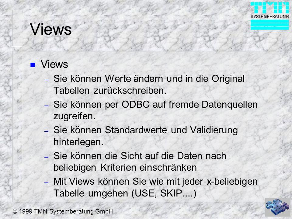 © 1999 TMN-Systemberatung GmbH Views mit dem Designer erstellen (1) n Views benötigen immer einen DBC – Die Definition des View wird im DBC gespeichert n Neue lokale Ansicht n Tabellen auswählen n Felder auswählen n Verknüpfung erstellen – Vorhandene Relationen (Verknüpfungen) werden automatisch in JOINS umgesetzt.