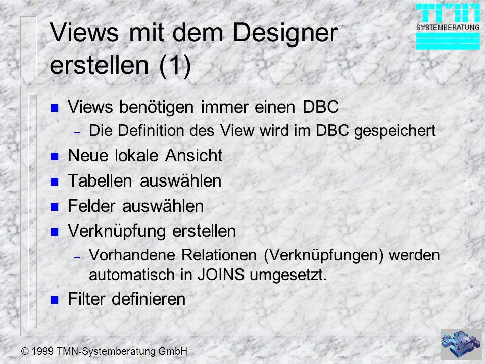 © 1999 TMN-Systemberatung GmbH Views mit dem Designer erstellen (2) n Sortierung auswählen n Eventuell Gruppierung festlegen n Aktualisierungskriterien n Verschiedenes – keine Duplikate – Die ersten xx Datensätze bzw.