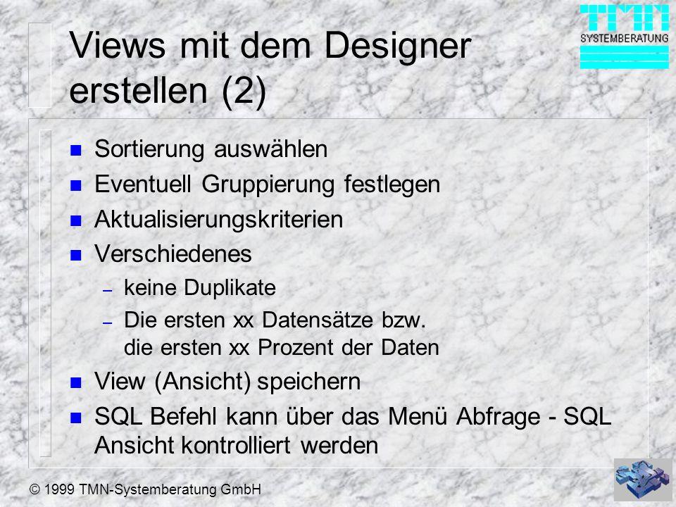© 1999 TMN-Systemberatung GmbH Views mit dem Designer erstellen (2) n Sortierung auswählen n Eventuell Gruppierung festlegen n Aktualisierungskriterie