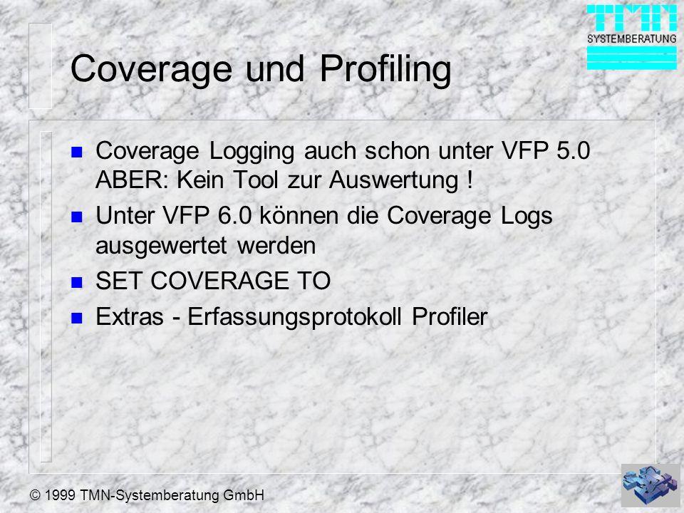 © 1999 TMN-Systemberatung GmbH Coverage und Profiling n Coverage Logging auch schon unter VFP 5.0 ABER: Kein Tool zur Auswertung ! n Unter VFP 6.0 kön