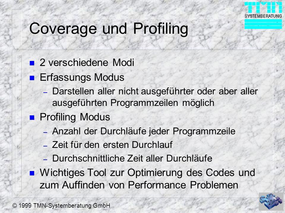 © 1999 TMN-Systemberatung GmbH Coverage und Profiling n 2 verschiedene Modi n Erfassungs Modus – Darstellen aller nicht ausgeführter oder aber aller a