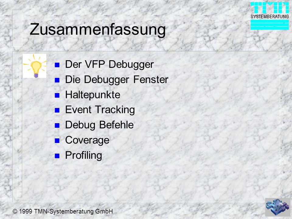 © 1999 TMN-Systemberatung GmbH Zusammenfassung n Der VFP Debugger n Die Debugger Fenster n Haltepunkte n Event Tracking n Debug Befehle n Coverage n Profiling