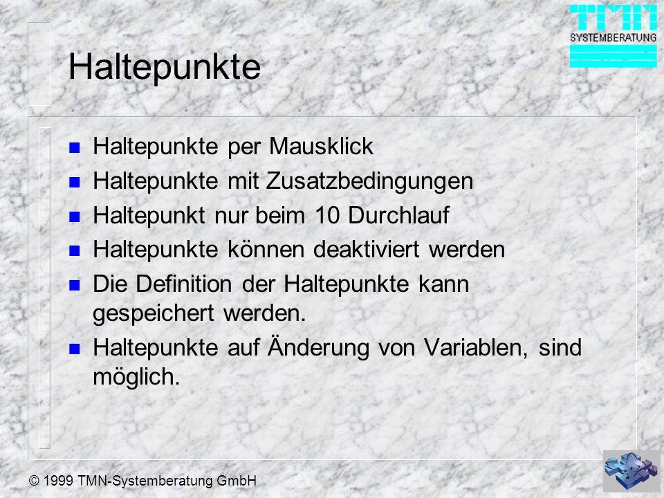 © 1999 TMN-Systemberatung GmbH Haltepunkte n Haltepunkte per Mausklick n Haltepunkte mit Zusatzbedingungen n Haltepunkt nur beim 10 Durchlauf n Haltepunkte können deaktiviert werden n Die Definition der Haltepunkte kann gespeichert werden.
