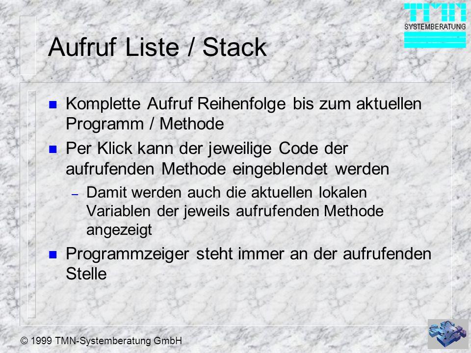 © 1999 TMN-Systemberatung GmbH Aufruf Liste / Stack n Komplette Aufruf Reihenfolge bis zum aktuellen Programm / Methode n Per Klick kann der jeweilige