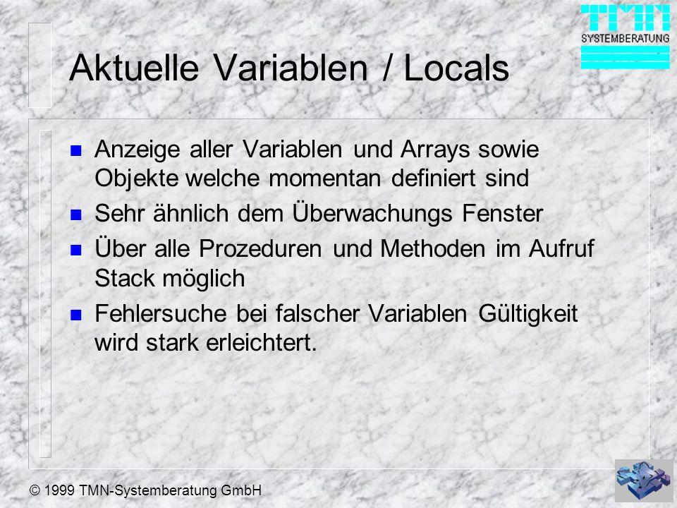 © 1999 TMN-Systemberatung GmbH Aktuelle Variablen / Locals n Anzeige aller Variablen und Arrays sowie Objekte welche momentan definiert sind n Sehr äh