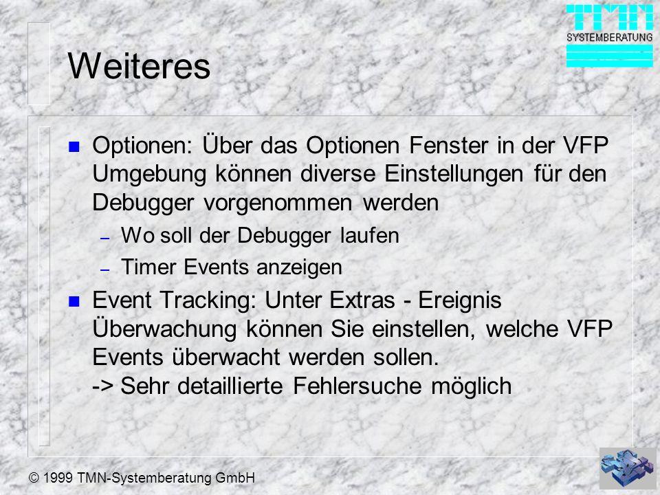 © 1999 TMN-Systemberatung GmbH Weiteres n Optionen: Über das Optionen Fenster in der VFP Umgebung können diverse Einstellungen für den Debugger vorgen