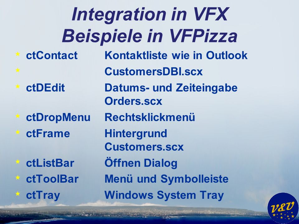 Integration in VFX Beispiele in VFPizza * ctContactKontaktliste wie in Outlook * CustomersDBI.scx * ctDEditDatums- und Zeiteingabe Orders.scx * ctDrop