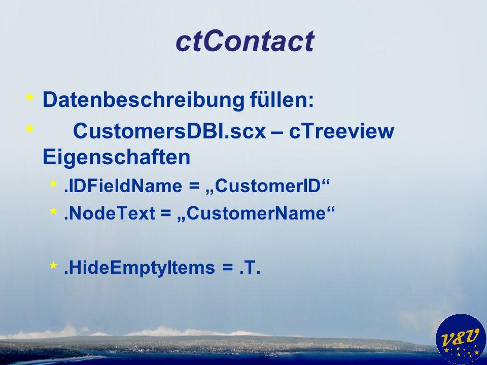 ctContact * Datenbeschreibung füllen: * CustomersDBI.scx – cTreeview Eigenschaften *.IDFieldName = CustomerID *.NodeText = CustomerName *.HideEmptyItems =.T.