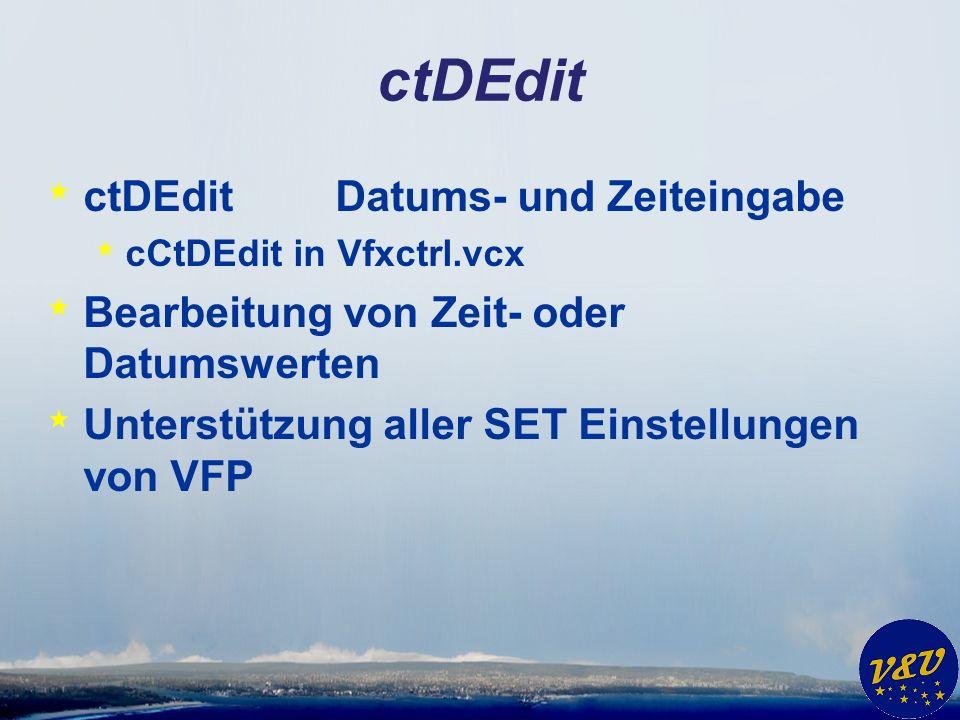 ctDEdit * ctDEditDatums- und Zeiteingabe * cCtDEdit in Vfxctrl.vcx * Bearbeitung von Zeit- oder Datumswerten * Unterstützung aller SET Einstellungen von VFP
