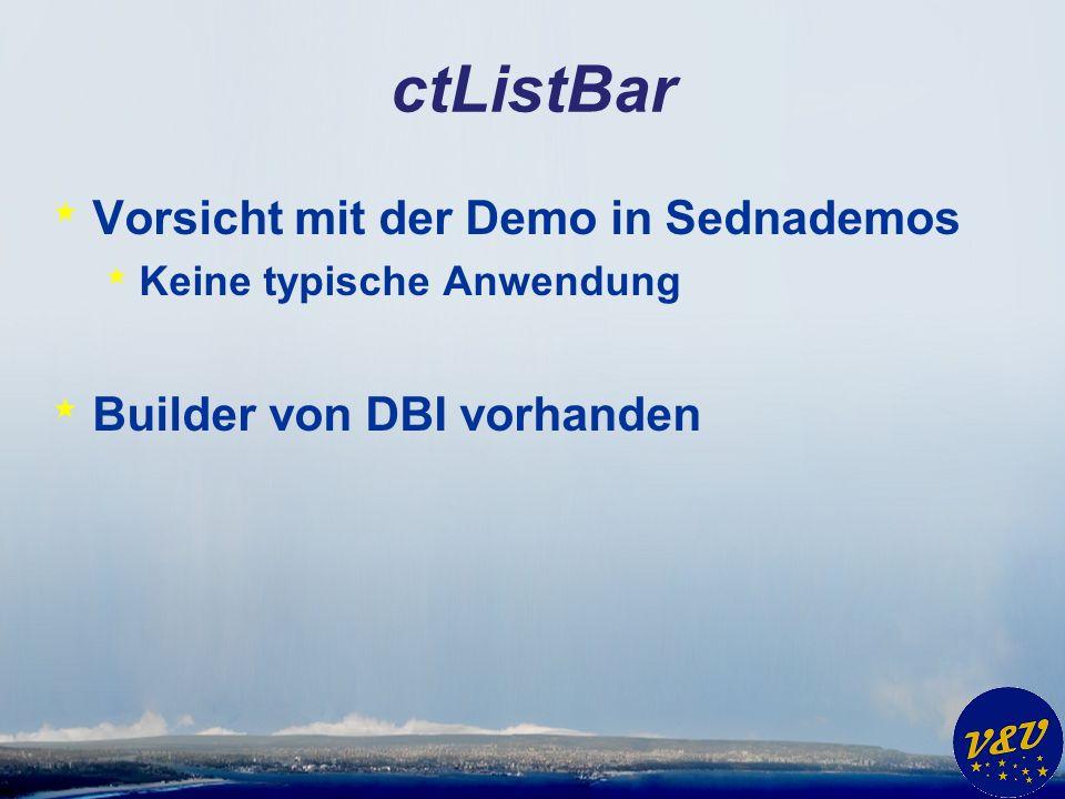 ctListBar * Vorsicht mit der Demo in Sednademos * Keine typische Anwendung * Builder von DBI vorhanden