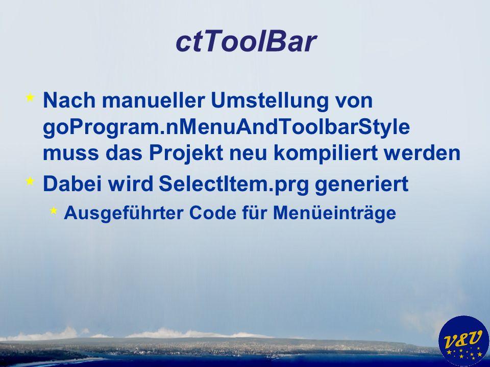ctToolBar * Nach manueller Umstellung von goProgram.nMenuAndToolbarStyle muss das Projekt neu kompiliert werden * Dabei wird SelectItem.prg generiert * Ausgeführter Code für Menüeinträge