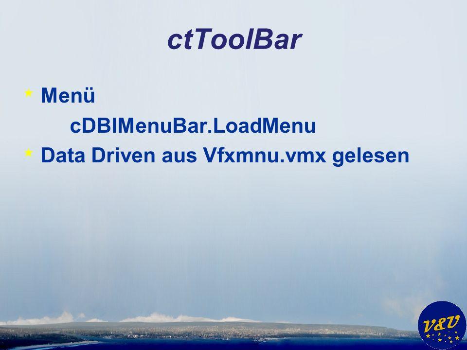 ctToolBar * Menü cDBIMenuBar.LoadMenu * Data Driven aus Vfxmnu.vmx gelesen