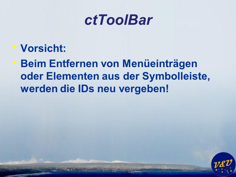 ctToolBar * Vorsicht: * Beim Entfernen von Menüeinträgen oder Elementen aus der Symbolleiste, werden die IDs neu vergeben!