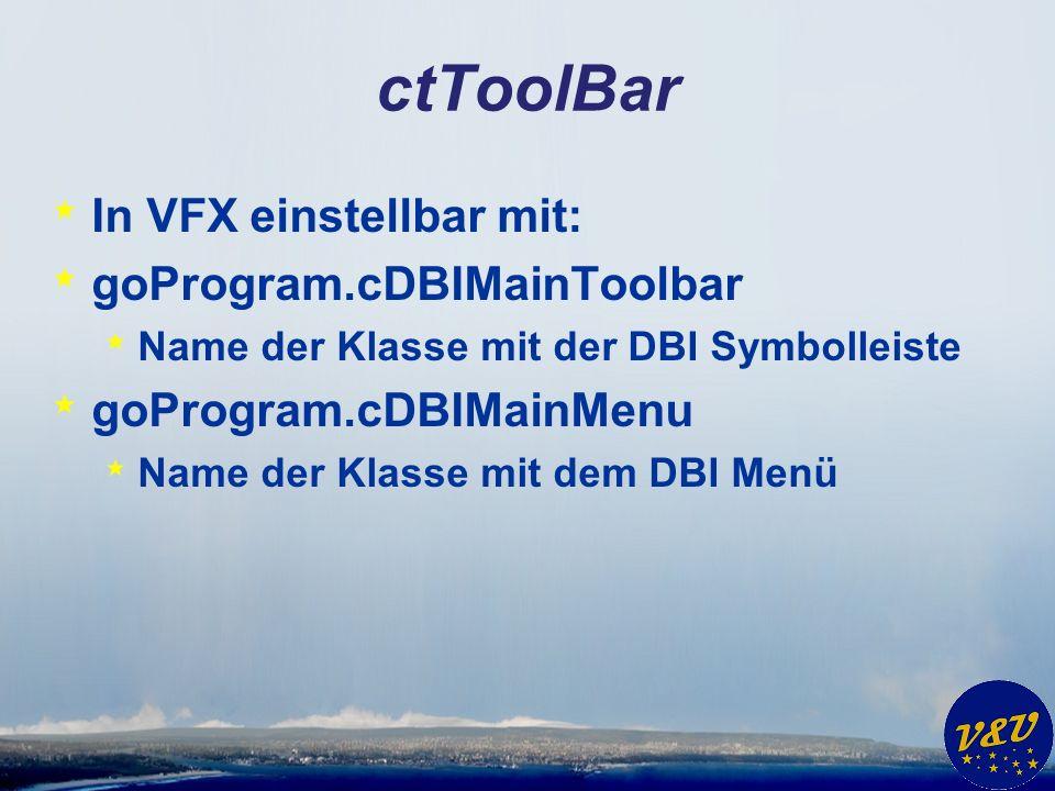 ctToolBar * In VFX einstellbar mit: * goProgram.cDBIMainToolbar * Name der Klasse mit der DBI Symbolleiste * goProgram.cDBIMainMenu * Name der Klasse
