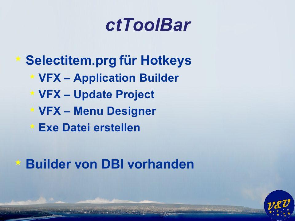 ctToolBar * Selectitem.prg für Hotkeys * VFX – Application Builder * VFX – Update Project * VFX – Menu Designer * Exe Datei erstellen * Builder von DB