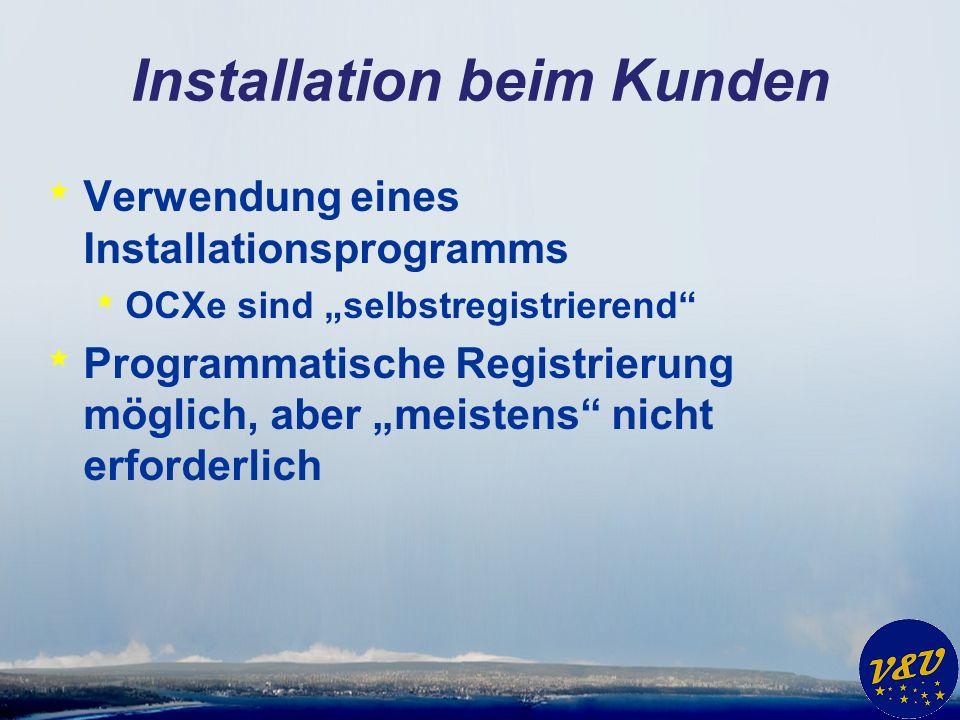 Installation beim Kunden * Verwendung eines Installationsprogramms * OCXe sind selbstregistrierend * Programmatische Registrierung möglich, aber meistens nicht erforderlich