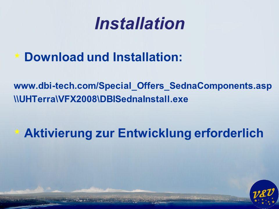 Installation * Download und Installation: www.dbi-tech.com/Special_Offers_SednaComponents.asp \\UHTerra\VFX2008\DBISednaInstall.exe * Aktivierung zur Entwicklung erforderlich