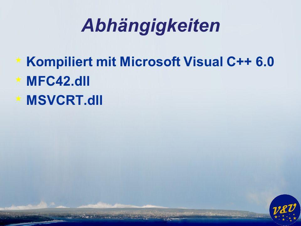 Abhängigkeiten * Kompiliert mit Microsoft Visual C++ 6.0 * MFC42.dll * MSVCRT.dll