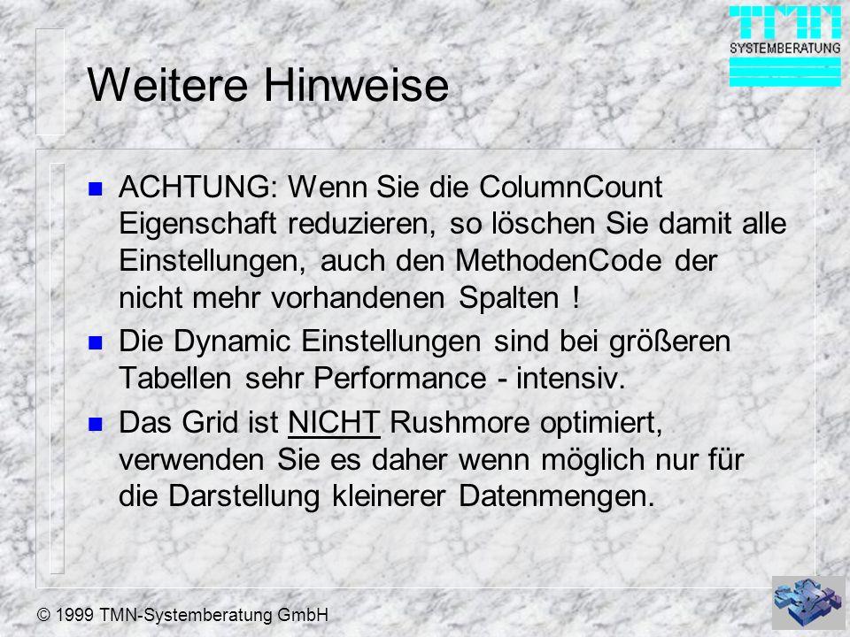 © 1999 TMN-Systemberatung GmbH Weitere Hinweise n ACHTUNG: Wenn Sie die ColumnCount Eigenschaft reduzieren, so löschen Sie damit alle Einstellungen, a