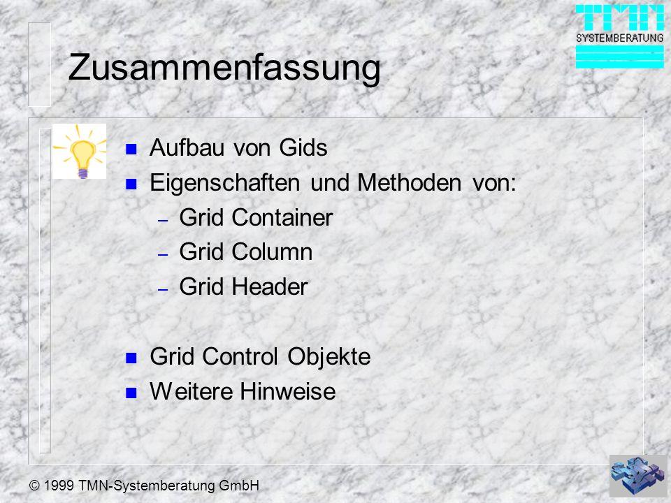© 1999 TMN-Systemberatung GmbH Zusammenfassung n Aufbau von Gids n Eigenschaften und Methoden von: – Grid Container – Grid Column – Grid Header n Grid