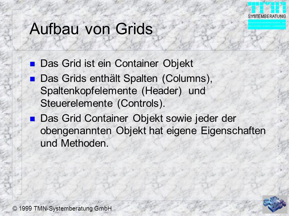 © 1999 TMN-Systemberatung GmbH Grid - Der Container n Properties / Daten: – RecordSourceType – RecordSource Õ 0 -Table, 1-Alias (default), 2-Prompt, 3-Query, 4-SQL – LinkMaster für 1-n Grids – ChildOrderfür 1-n Grids – RelationalExprfür 1-n Grids