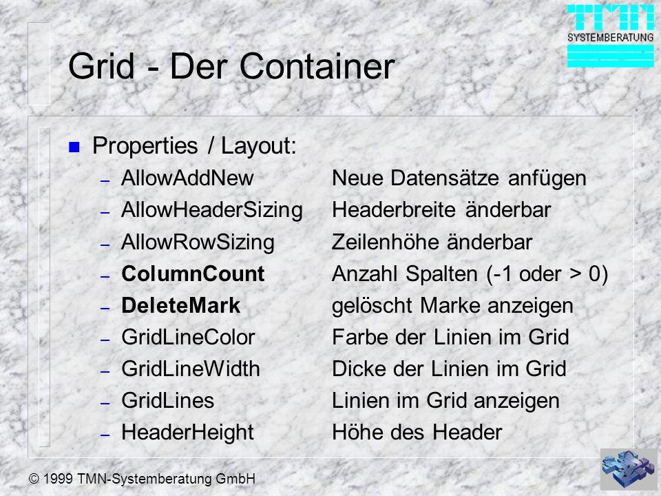 © 1999 TMN-Systemberatung GmbH Grid - Der Container n Properties / Layout: – AllowAddNewNeue Datensätze anfügen – AllowHeaderSizingHeaderbreite änderb