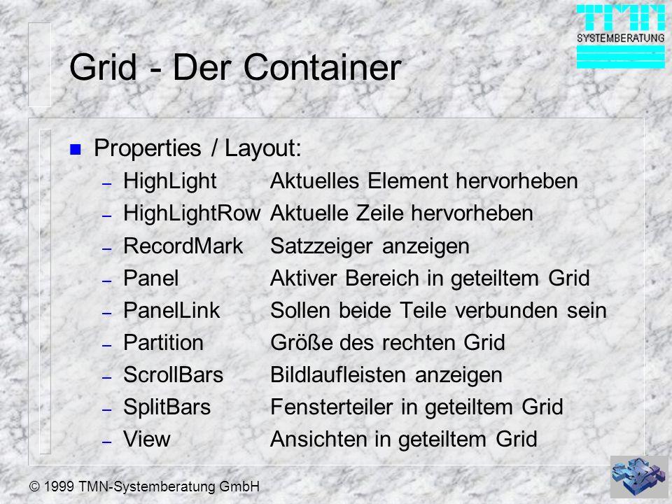 © 1999 TMN-Systemberatung GmbH Grid - Der Container n Properties / Layout: – HighLightAktuelles Element hervorheben – HighLightRowAktuelle Zeile hervo