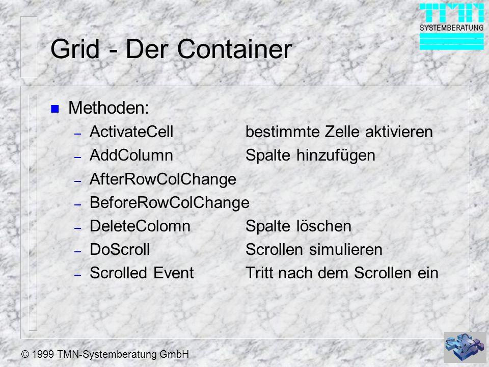 © 1999 TMN-Systemberatung GmbH Grid - Column Objekte n Properties / Daten: – CurrentControl Welches Control wird dargestellt – ReadOnly Auf Spaltenebene ReadOnly – Sparse Wird das Control nur bei der Eingabe dargestellt.