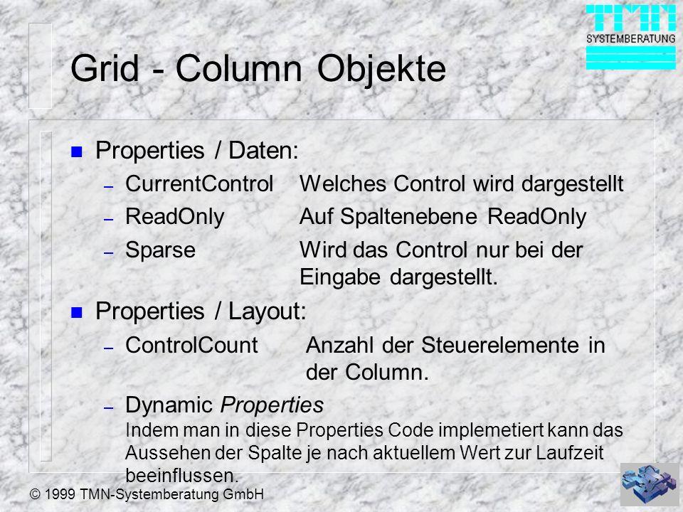 © 1999 TMN-Systemberatung GmbH Grid - Column Objekte n Properties / Daten: – CurrentControl Welches Control wird dargestellt – ReadOnly Auf Spaltenebe