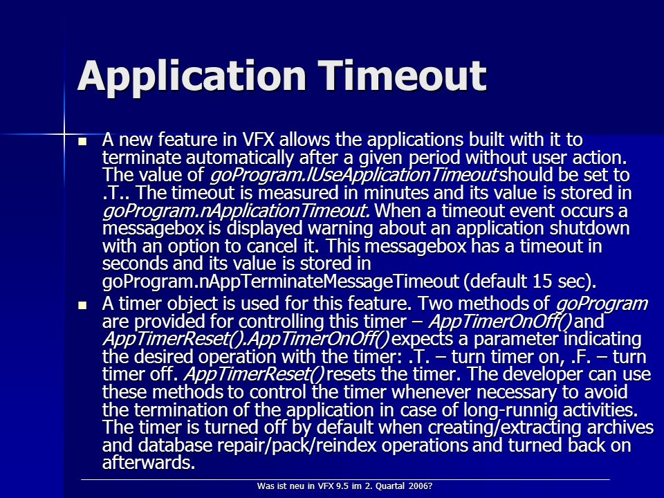 Was ist neu in VFX 9.5 im 2. Quartal 2006? Application Timeout A new feature in VFX allows the applications built with it to terminate automatically a