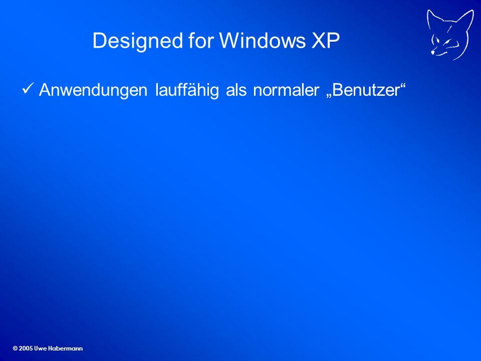 © 2005 Uwe Habermann Designed for Windows XP Anwendungen lauffähig als normaler Benutzer