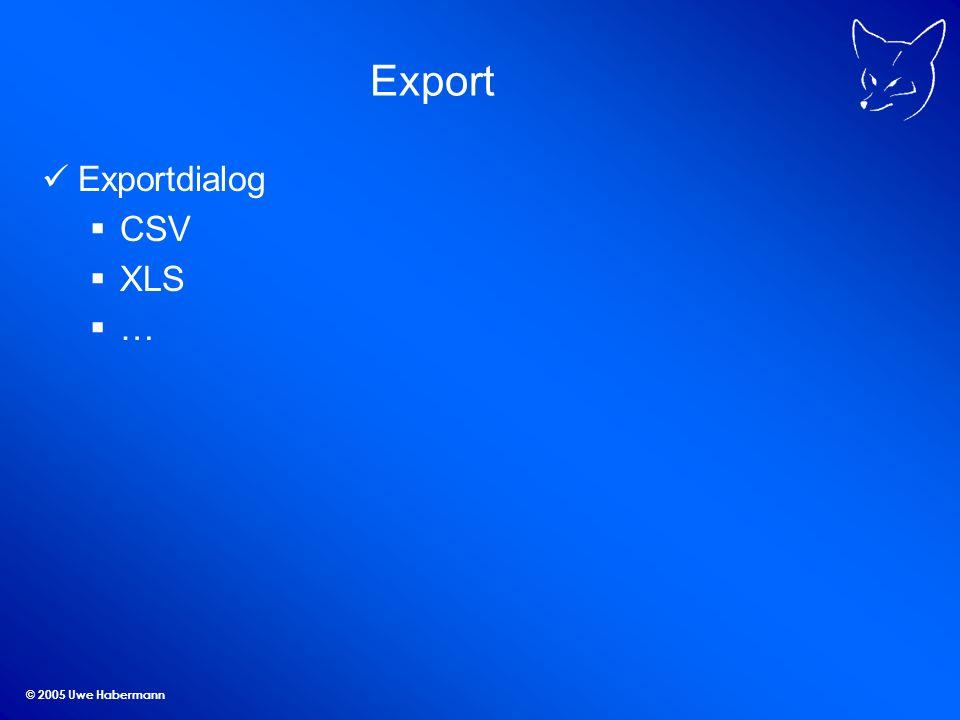 © 2005 Uwe Habermann Export Exportdialog CSV XLS …