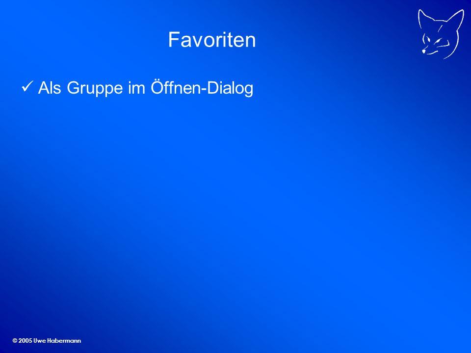 © 2005 Uwe Habermann Favoriten Als Gruppe im Öffnen-Dialog