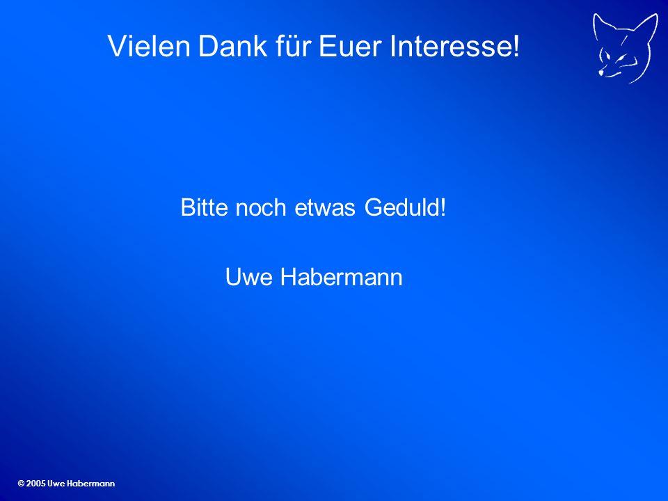 © 2005 Uwe Habermann Vielen Dank für Euer Interesse! Bitte noch etwas Geduld! Uwe Habermann