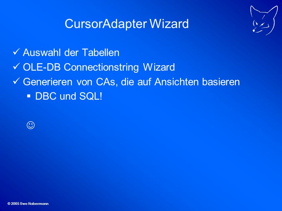 © 2005 Uwe Habermann VFX – Upsizing Wizard NULL-Werte erlauben Einfügen mit richtiger Codepage Upsizing von IDs Upsizing von Feldnamen, die Schlüsselwörter sind Verbindungsdialog Standardmäßig wird eine neue Datenbank angelegt