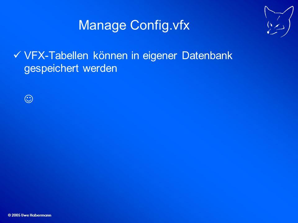 © 2005 Uwe Habermann Manage Config.vfx VFX-Tabellen können in eigener Datenbank gespeichert werden