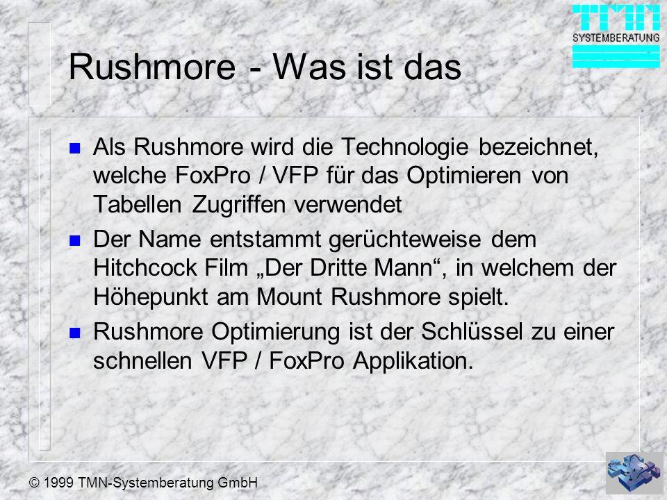 © 1999 TMN-Systemberatung GmbH Rushmore - Was ist das n Als Rushmore wird die Technologie bezeichnet, welche FoxPro / VFP für das Optimieren von Tabellen Zugriffen verwendet n Der Name entstammt gerüchteweise dem Hitchcock Film Der Dritte Mann, in welchem der Höhepunkt am Mount Rushmore spielt.