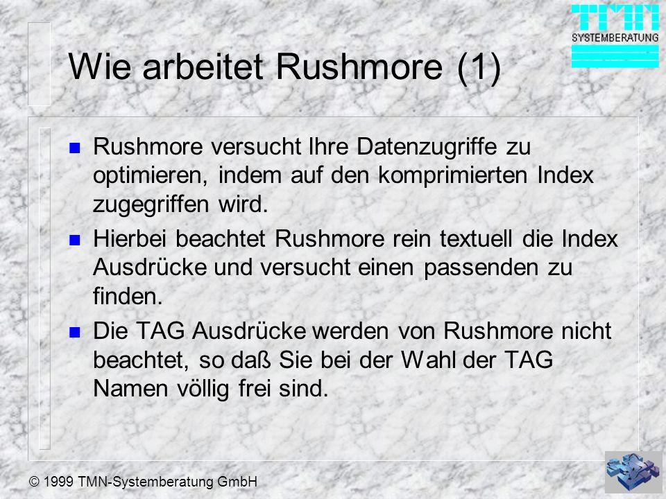 © 1999 TMN-Systemberatung GmbH Wie arbeitet Rushmore (1) n Rushmore versucht Ihre Datenzugriffe zu optimieren, indem auf den komprimierten Index zugegriffen wird.
