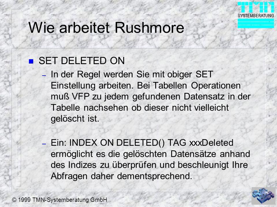 © 1999 TMN-Systemberatung GmbH Wie arbeitet Rushmore n SET DELETED ON – In der Regel werden Sie mit obiger SET Einstellung arbeiten.