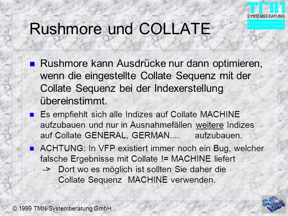 © 1999 TMN-Systemberatung GmbH Rushmore und COLLATE n Rushmore kann Ausdrücke nur dann optimieren, wenn die eingestellte Collate Sequenz mit der Collate Sequenz bei der Indexerstellung übereinstimmt.