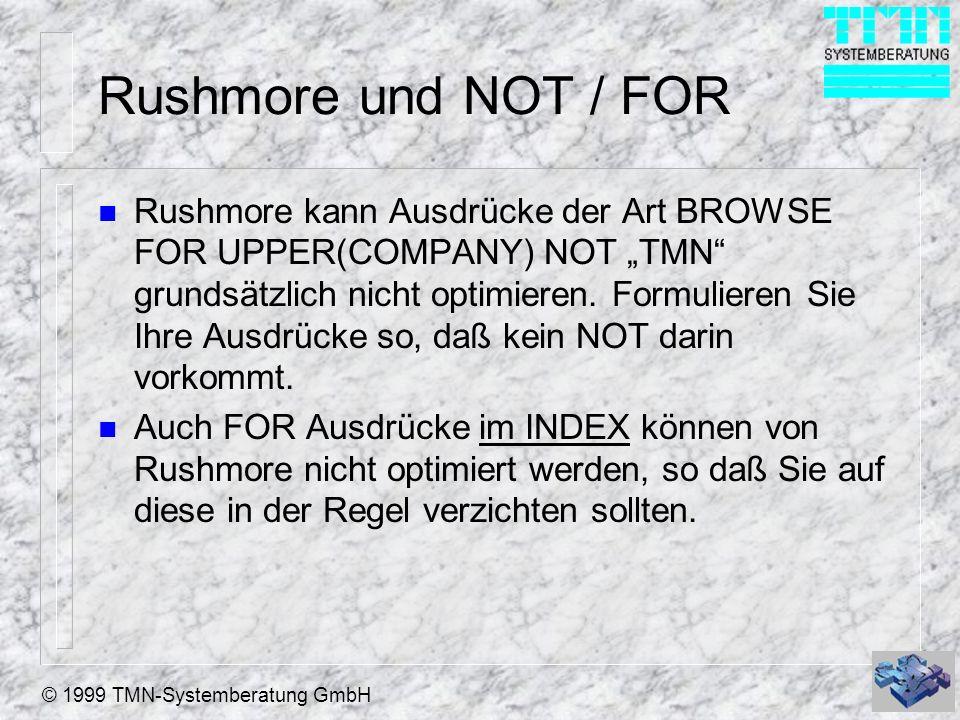 © 1999 TMN-Systemberatung GmbH Rushmore und NOT / FOR n Rushmore kann Ausdrücke der Art BROWSE FOR UPPER(COMPANY) NOT TMN grundsätzlich nicht optimieren.