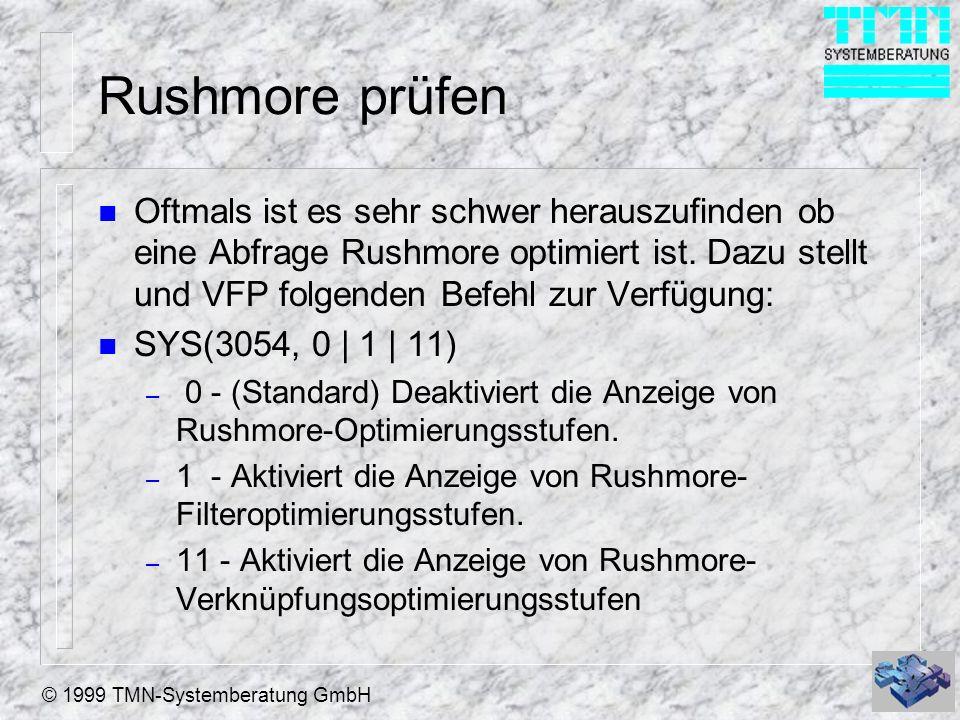 © 1999 TMN-Systemberatung GmbH Rushmore prüfen n Oftmals ist es sehr schwer herauszufinden ob eine Abfrage Rushmore optimiert ist.