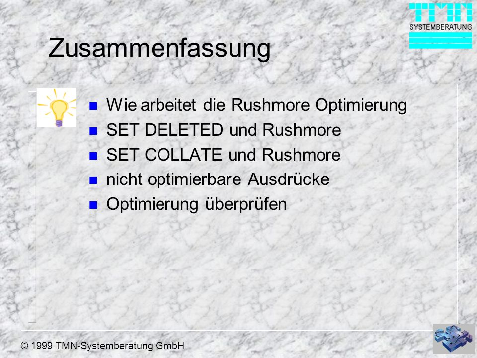 © 1999 TMN-Systemberatung GmbH Zusammenfassung n Wie arbeitet die Rushmore Optimierung n SET DELETED und Rushmore n SET COLLATE und Rushmore n nicht optimierbare Ausdrücke n Optimierung überprüfen