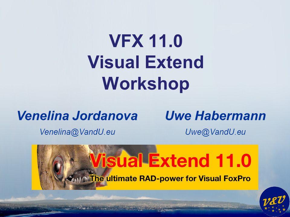 Uwe Habermann Uwe@VandU.eu VFX 11.0 Visual Extend Workshop Venelina Jordanova Venelina@VandU.eu
