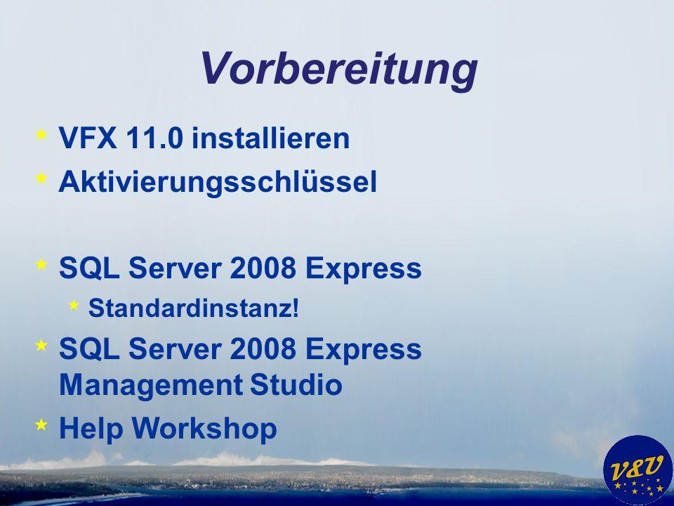 Vorbereitung * VFX 11.0 installieren * Aktivierungsschlüssel * SQL Server 2008 Express * Standardinstanz.