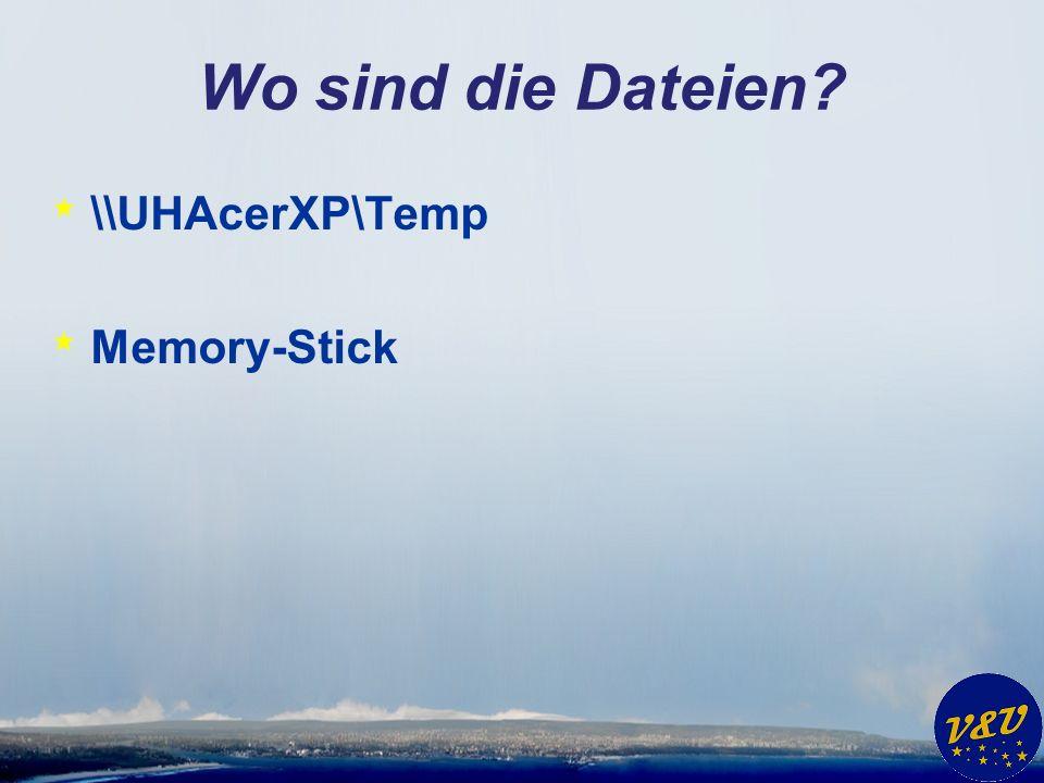 Wo sind die Dateien? * \\UHAcerXP\Temp * Memory-Stick