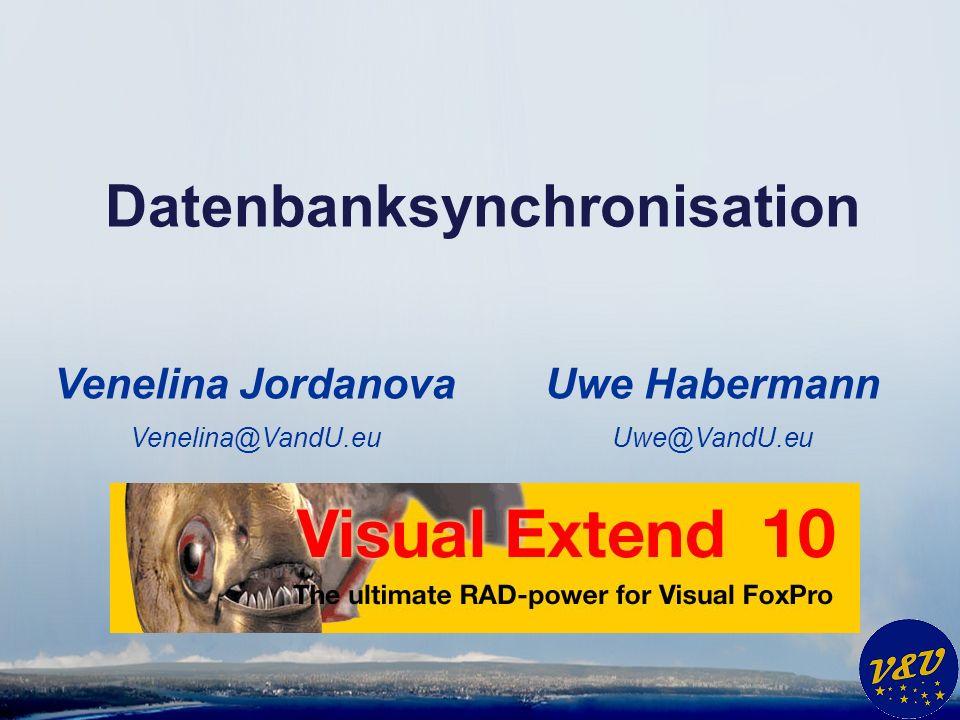Uwe Habermann Uwe@VandU.eu Datenbanksynchronisation Venelina Jordanova Venelina@VandU.eu