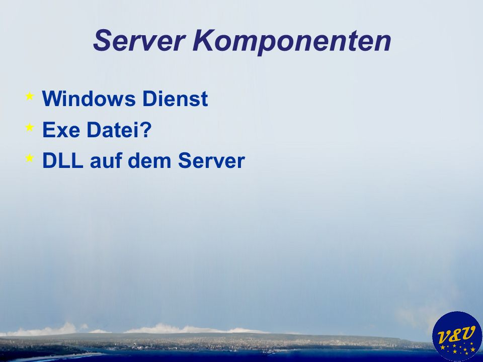 Server Komponenten * Windows Dienst * Exe Datei * DLL auf dem Server