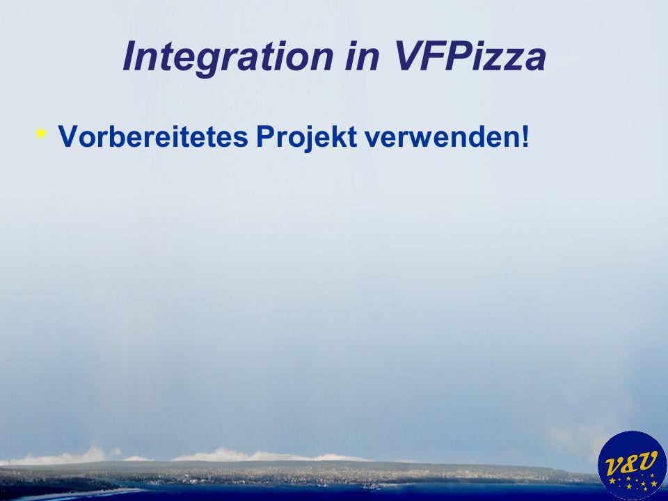 Integration in VFPizza * Vorbereitetes Projekt verwenden!